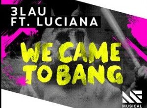 Photo of 3Lau & Luciana – We Came To Bang