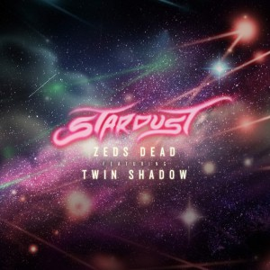 Zeds Dead feat. Twin Shadow - Stardust