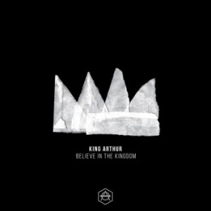 King Arthur - Believe In The Kingdom
