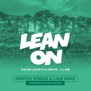 Lean On (Dimitri Vegas & Like Mike Tomorrowland Remix)