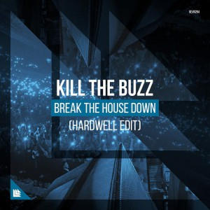 Kill The Buzz - Break The House Down (Hardwell Extended Edit)