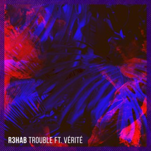 R3hab feat. Verite - Trouble