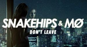 Snakehips & MØ – Don't Leave