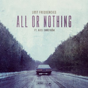 Lost Frequencies Feat. Axel Ehnstrom - All Or Nothing