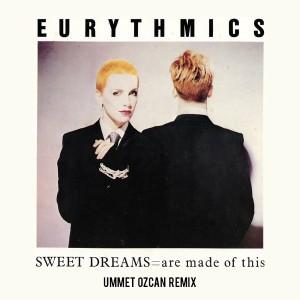 Eurythmics - Sweat Dreams (Ummet Ozcan Remix)