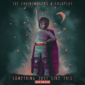 The Chainsmokers - Something Just Like This (The Remixes)