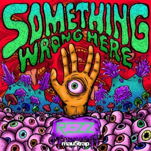 Rezz Something Wrong Here EP