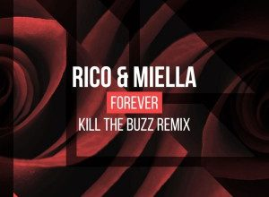 Rico & Miella - Forever (Kill the Buzz Extended Remix)