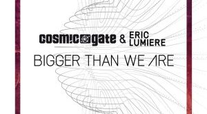 Cosmic Gate & Eric Lumiere - Bigger Than We Are