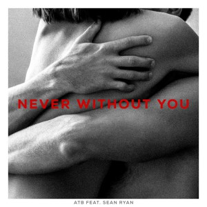 ATB feat. Sean Ryan - Never Without You