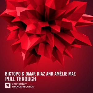 Bigtopo & Omar Diaz & Amélie Mae - Pull Through