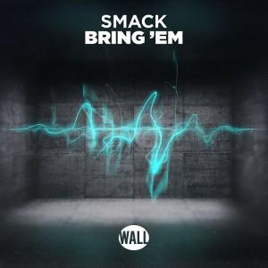 Smack - Bring Em