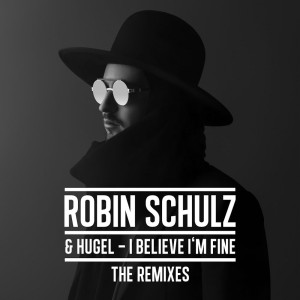 Photo of Robin Schulz & Hugel – I Believe I'm Fine (The Remixes)