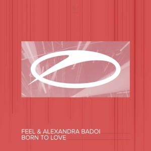 Feel & Alexandra Badoi - Born To Love