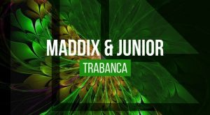 Maddix & JUNIOR - Trabanca