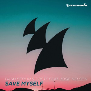Dash Berlin & DBSTF feat. Josie Nelson - Save Myself