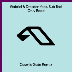 Gabriel & Dresden & Sub Teal - Only Road (Cosmic Gate Remix)