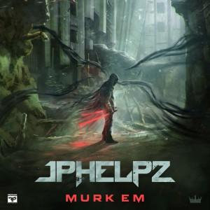 JPhelpz – Murk Em