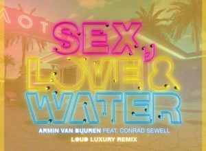 Armin van Buuren - Sex, Love, Water (Loud Luxury Remix)