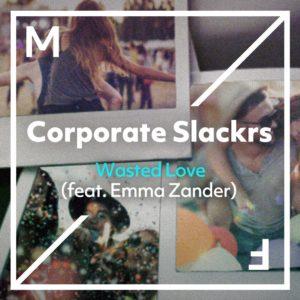 Corporate Slackrs feat. Emma Zanders - Wasted Love