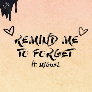 Kygo feat. Miguel - Remind Me To Forget