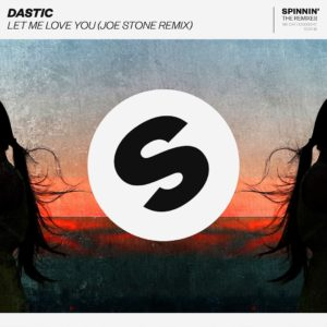 Dastic - Let Me Love You (Joe Stone Remix)