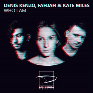 Denis Kenzo & Fahjah & Kate Miles - Who I Am