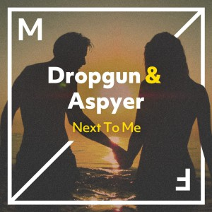 Dropgun & Aspyer - Next To Me