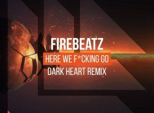 Firebeatz - Here We Fcking Go (Dark Heart Extended Mix)