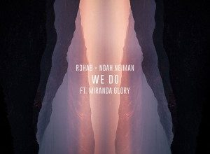 R3HAB x Noah Neiman feat. Miranda Glory - We Do