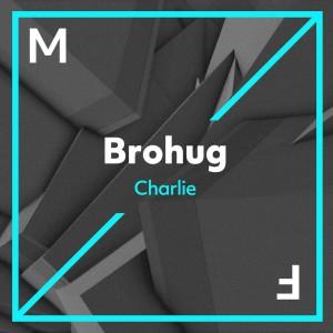 Brohug - Charlie