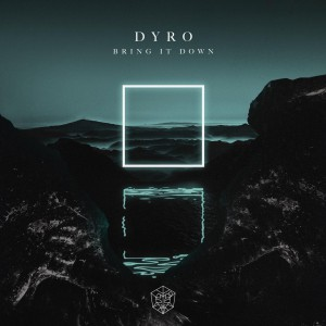 Dyro - Bring It Down