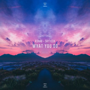 R3hab x Skytech - What You Do