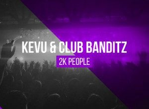 KEVU x CLUB BANDITZ - 2K PEOPLE