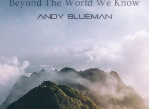 Photo of Andy Blueman – Beyond the World We Know