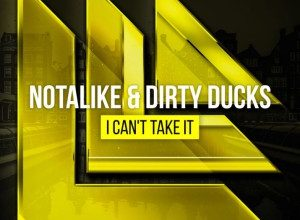 Notalike & Dirty Ducks - I Can t Take It