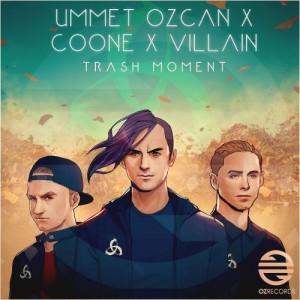 Ummet Ozcan x Coone x Villain - Trash Moment