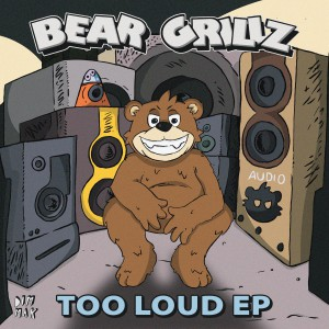 Bear Grillz - Too Loud EP