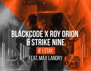 Blackcode X Roy Orion & Strike Nine feat. Max Landry - If I Stay