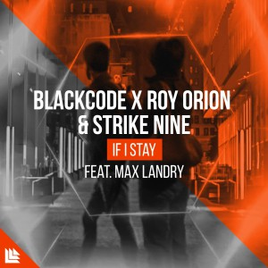 Photo of Blackcode X Roy Orion & Strike Nine feat. Max Landry – If I Stay