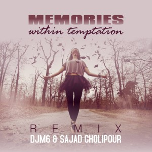 Within Temptation - Memories (DJM6 & Sajjad Gholipour Remix)