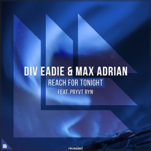 Div Eadie & Max Adrian feat. PRYVT RYN - Reach For Tonight