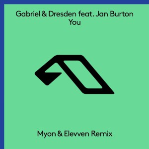 Gabriel & Dresden & Jan Burton - You (Myon & Elevven Remix)