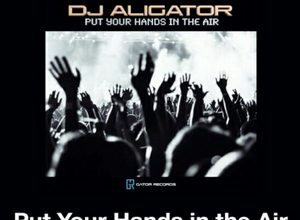 DJ Aligator - Put Your Hands in the Air