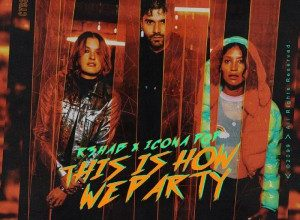 R3hab x Icona Pop - This Is How We Party