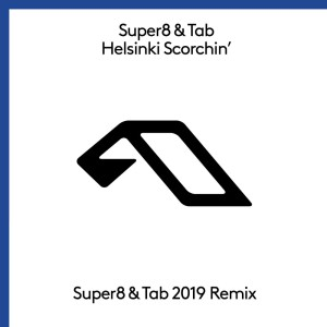 Super8 & Tab - Helsinki Scorchin' (Super8 & Tab 2019 Remix)