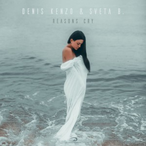 Photo of Denis Kenzo & Sveta B. – Reasons Cry