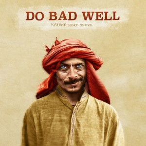 KSHMR & Nevve - Do Bad Well