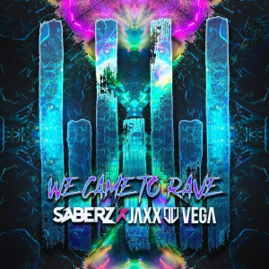 SaberZ x Jaxx & Vega - We Came To Rave