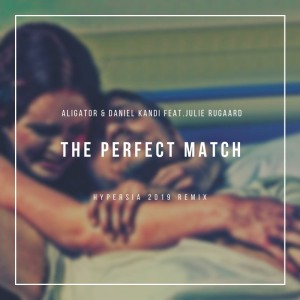 Photo of Dj Aligator Feat. Daniel Kandi -The Perfect Match (Hypersia Remix)